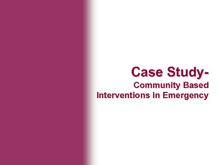 Ministry of Health Case Study. Community Based Interventions in Emergency