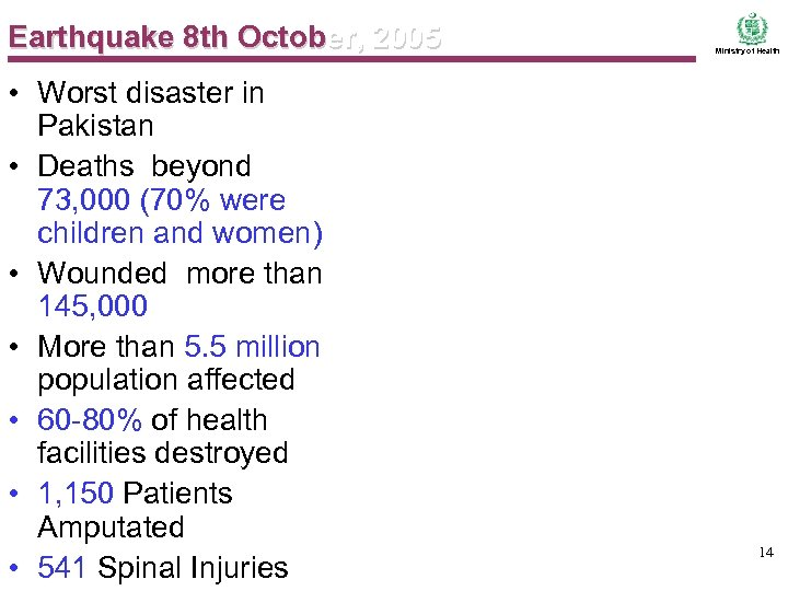 Earthquake 8 th October, 2005 • Worst disaster in Pakistan • Deaths beyond 73,
