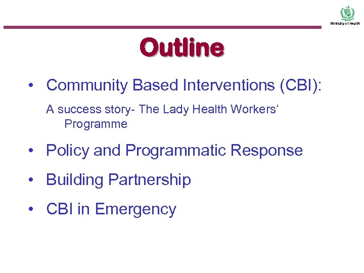 Ministry of Health Outline • Community Based Interventions (CBI): A success story- The Lady
