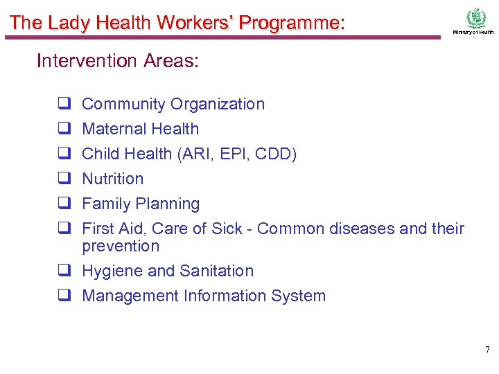 The Lady Health Workers' Programme: Ministry of Health Intervention Areas: q q q Community