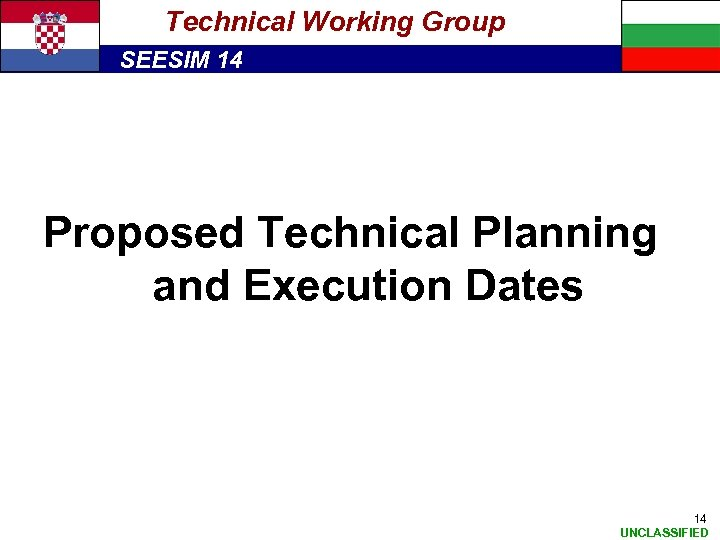 Technical Working Group SEESIM 14 Proposed Technical Planning and Execution Dates 14 UNCLASSIFIED