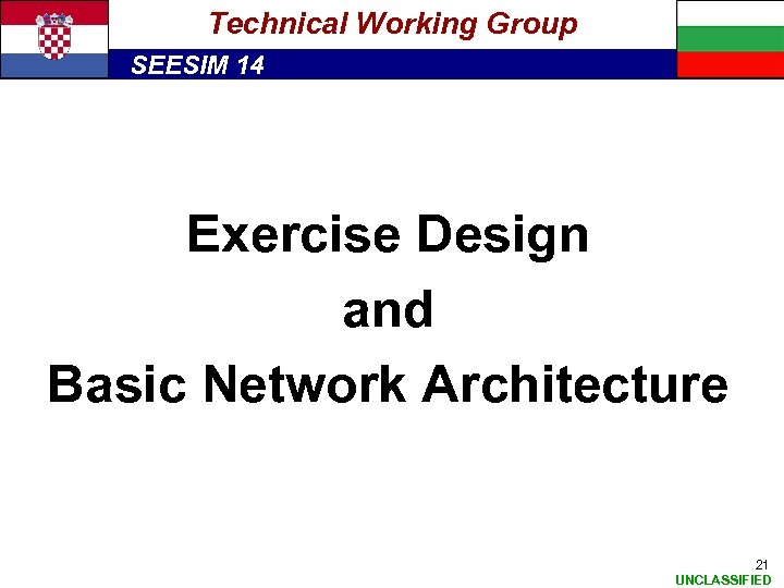 Technical Working Group SEESIM 14 Exercise Design and Basic Network Architecture 21 UNCLASSIFIED