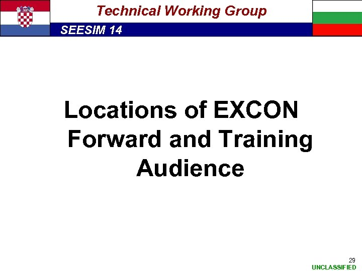 Technical Working Group SEESIM 14 Locations of EXCON Forward and Training Audience 29 UNCLASSIFIED