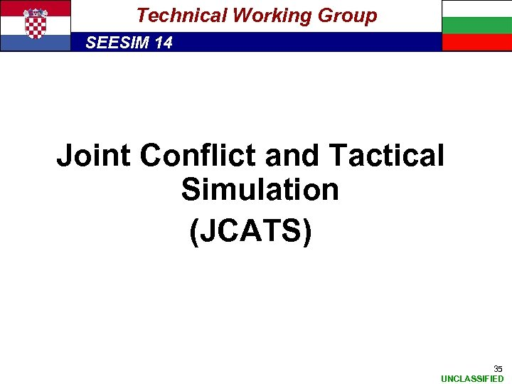 Technical Working Group SEESIM 14 Joint Conflict and Tactical Simulation (JCATS) 35 UNCLASSIFIED