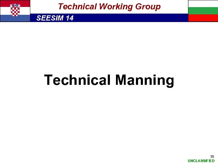 Technical Working Group SEESIM 14 Technical Manning 39 UNCLASSIFIED