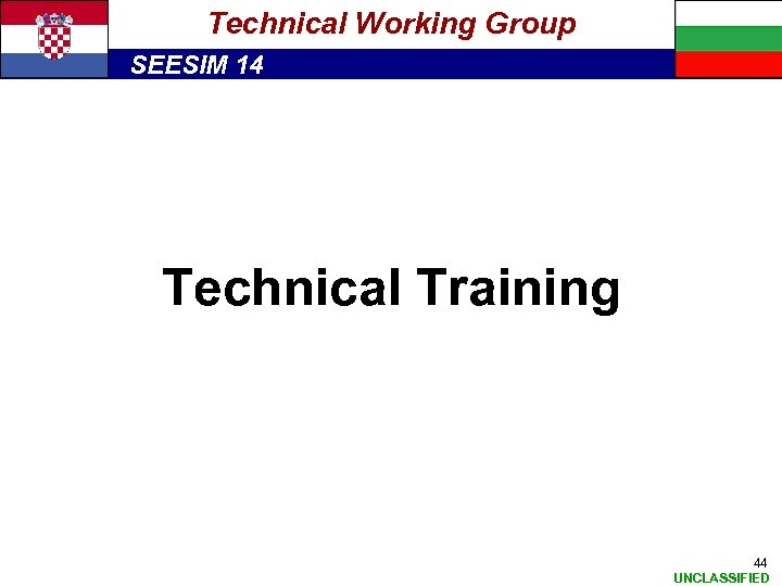 Technical Working Group SEESIM 14 Technical Training 44 UNCLASSIFIED