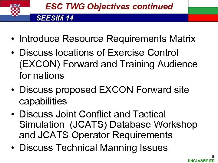 ESC TWG Objectives continued SEESIM 14 • Introduce Resource Requirements Matrix • Discuss locations