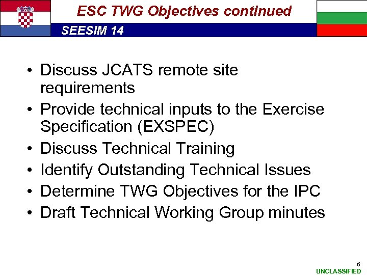 ESC TWG Objectives continued SEESIM 14 • Discuss JCATS remote site requirements • Provide