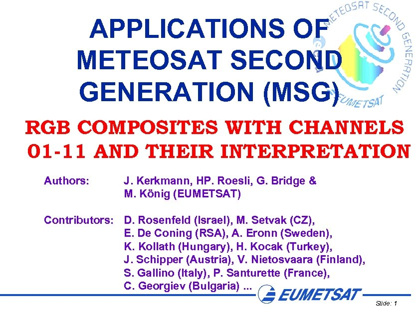 APPLICATIONS OF METEOSAT SECOND GENERATION (MSG) RGB COMPOSITES WITH CHANNELS 01 -11 AND THEIR