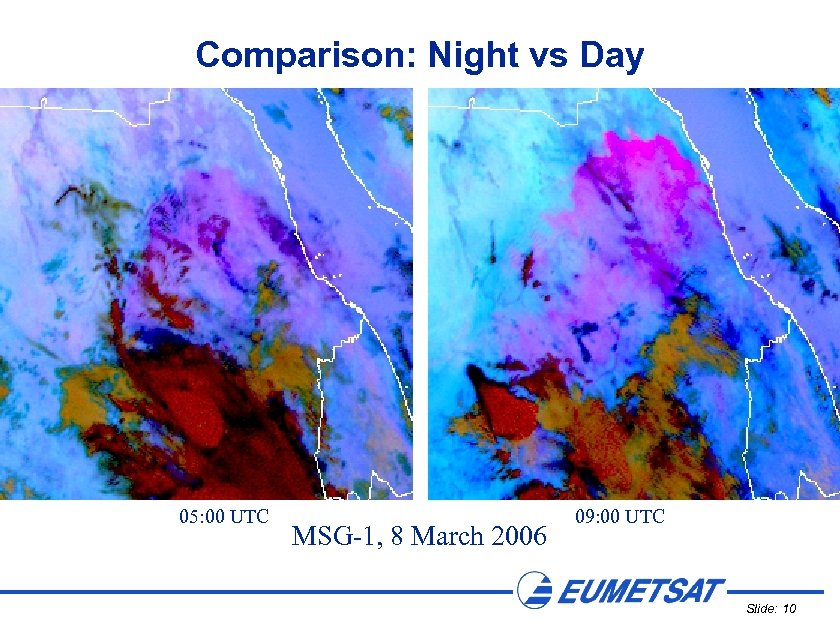 Comparison: Night vs Day 05: 00 UTC MSG-1, 8 March 2006 09: 00 UTC