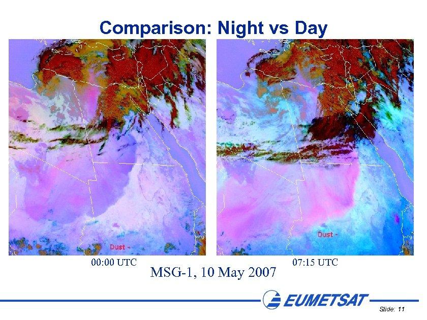 Comparison: Night vs Day 00: 00 UTC MSG-1, 10 May 2007 07: 15 UTC
