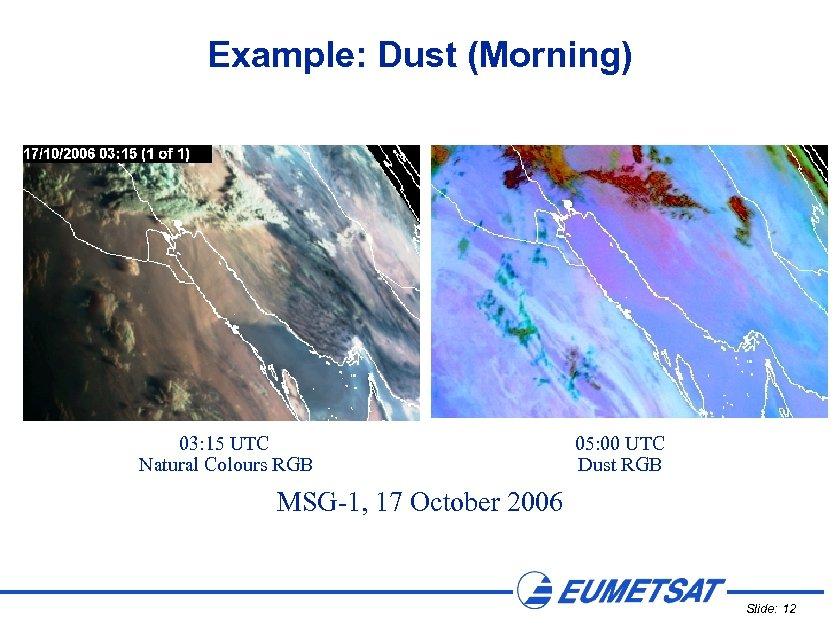 Example: Dust (Morning) 03: 15 UTC Natural Colours RGB 05: 00 UTC Dust RGB