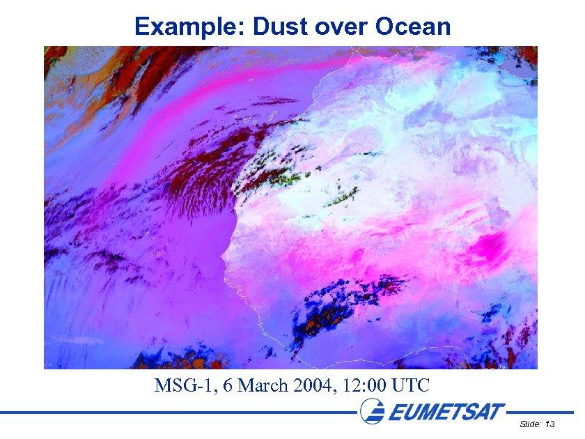 Example: Dust over Ocean MSG-1, 6 March 2004, 12: 00 UTC Slide: 13