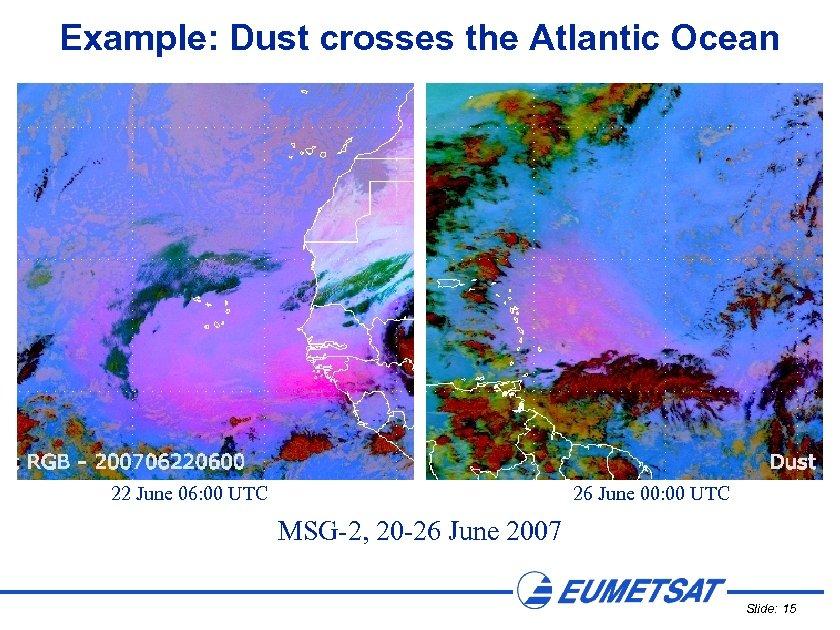 Example: Dust crosses the Atlantic Ocean 22 June 06: 00 UTC 26 June 00: