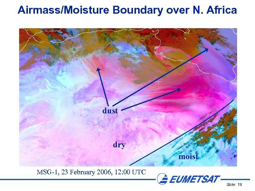 Airmass/Moisture Boundary over N. Africa dust dry moist MSG-1, 23 February 2006, 12: 00