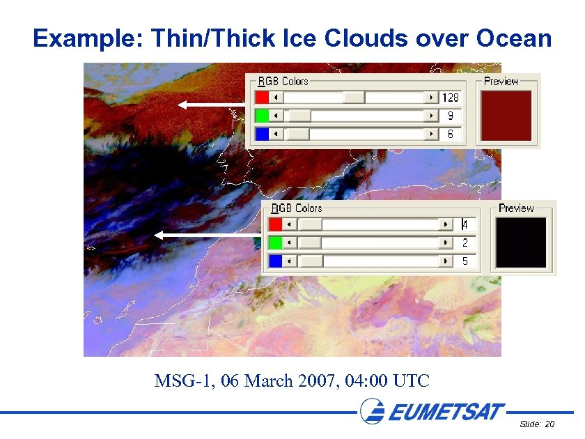 Example: Thin/Thick Ice Clouds over Ocean MSG-1, 06 March 2007, 04: 00 UTC Slide: