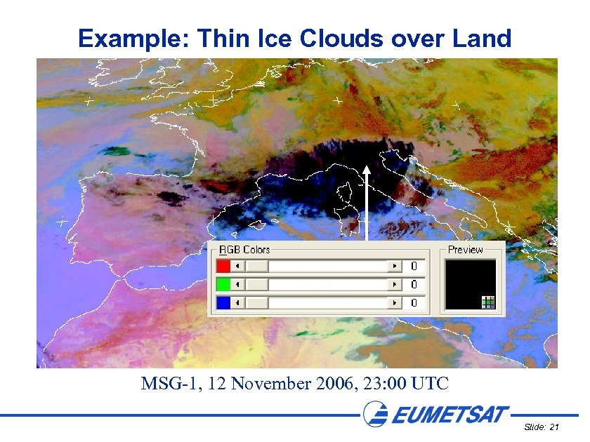 Example: Thin Ice Clouds over Land MSG-1, 12 November 2006, 23: 00 UTC Slide: