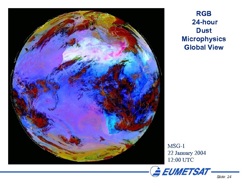 RGB 24 -hour Dust Microphysics Global View MSG-1 22 January 2004 12: 00 UTC