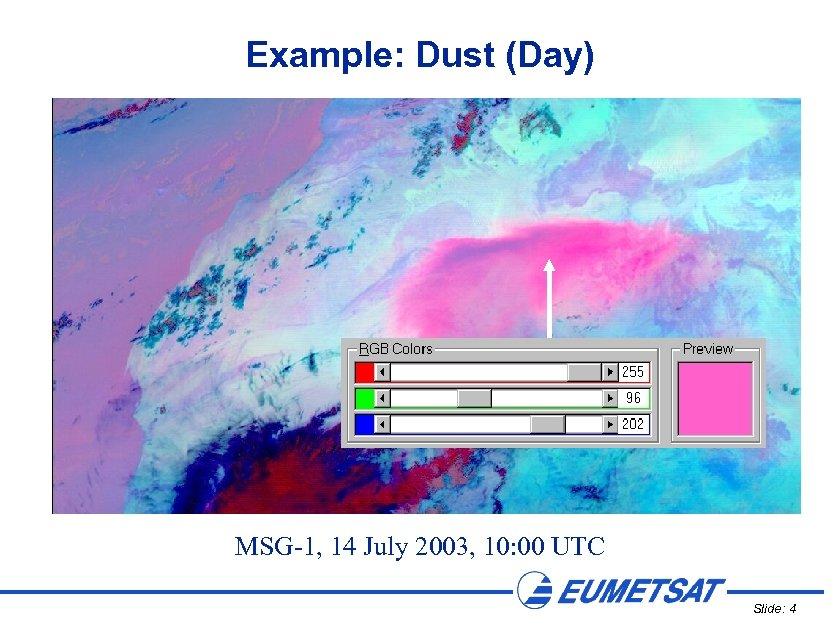 Example: Dust (Day) MSG-1, 14 July 2003, 10: 00 UTC Slide: 4