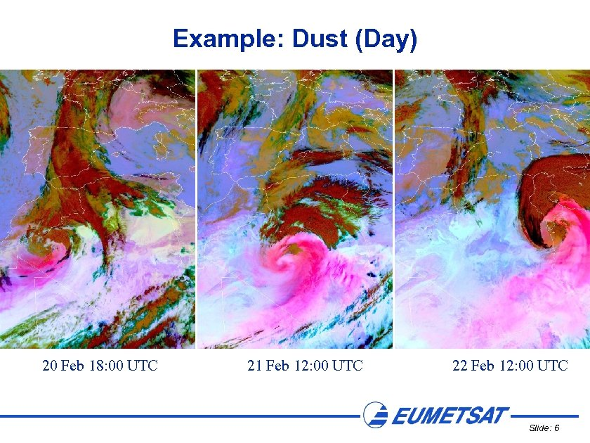 Example: Dust (Day) 20 Feb 18: 00 UTC 21 Feb 12: 00 UTC 22