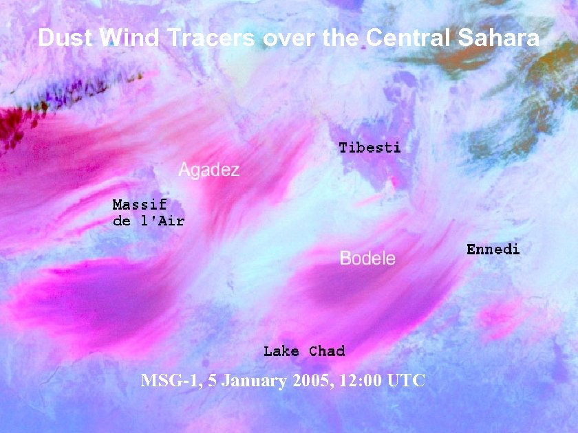 Dust Wind Tracers over the Central Sahara MSG-1, 5 January 2005, 12: 00 UTC