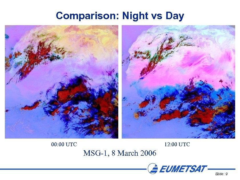 Comparison: Night vs Day 00: 00 UTC 12: 00 UTC MSG-1, 8 March 2006