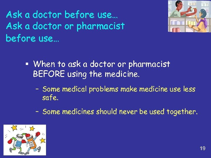 Ask a doctor before use… Ask a doctor or pharmacist before use… § When