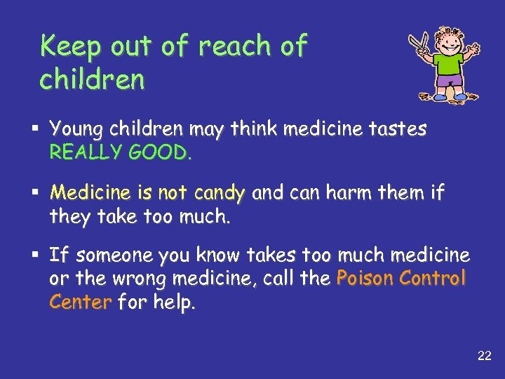 Keep out of reach of children § Young children may think medicine tastes REALLY