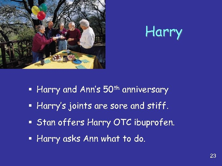 Harry § Harry and Ann's 50 th anniversary § Harry's joints are sore and