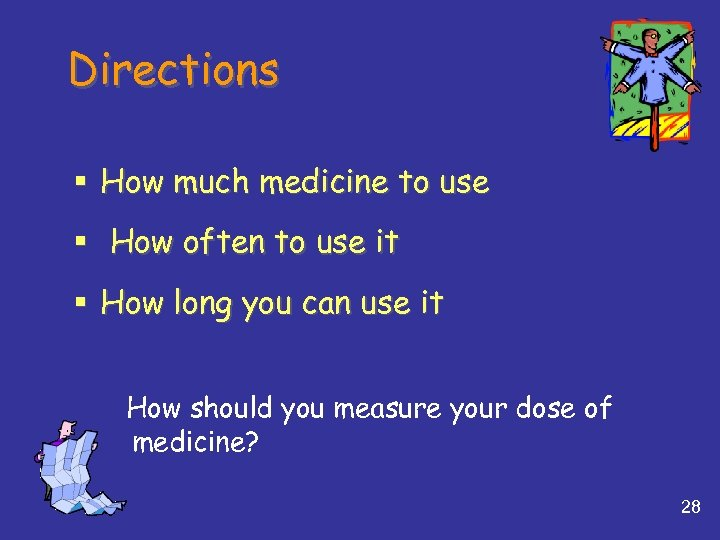 Directions § How much medicine to use § How often to use it §