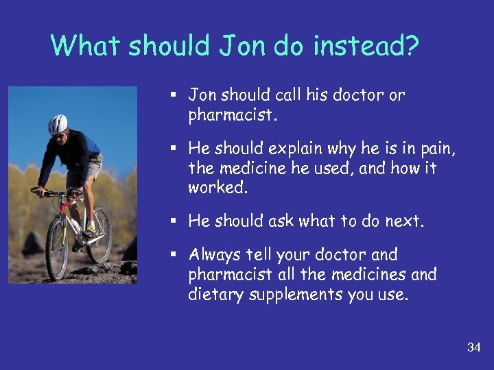 What should Jon do instead? § Jon should call his doctor or pharmacist. §