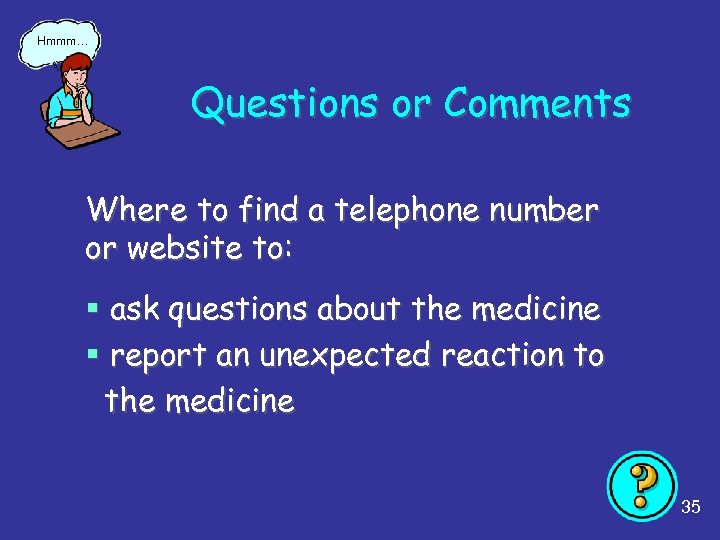 Hmmm… Questions or Comments Where to find a telephone number or website to: §