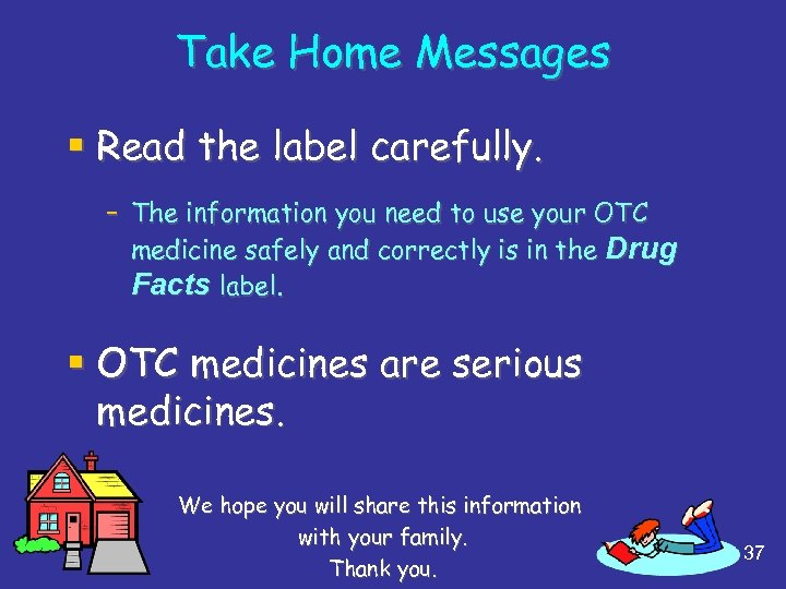 Take Home Messages § Read the label carefully. – The information you need to