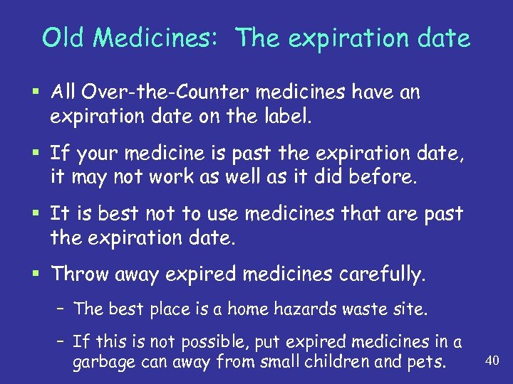 Old Medicines: The expiration date § All Over-the-Counter medicines have an expiration date on