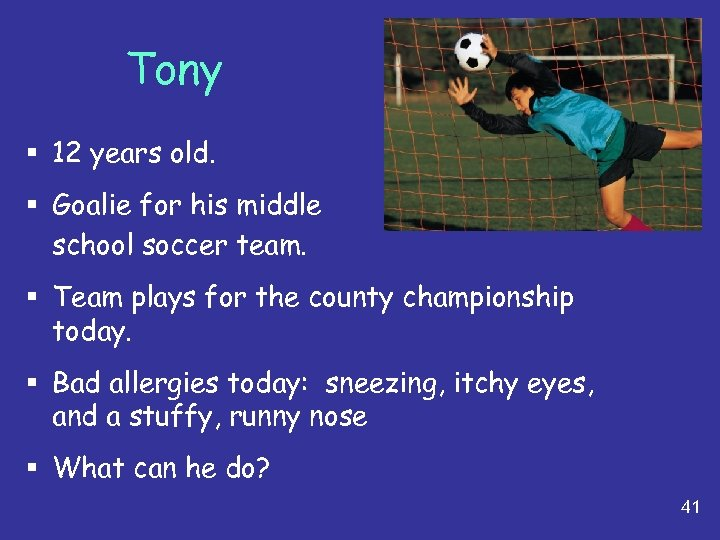Tony § 12 years old. § Goalie for his middle school soccer team. §