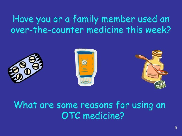 Have you or a family member used an over-the-counter medicine this week? What are