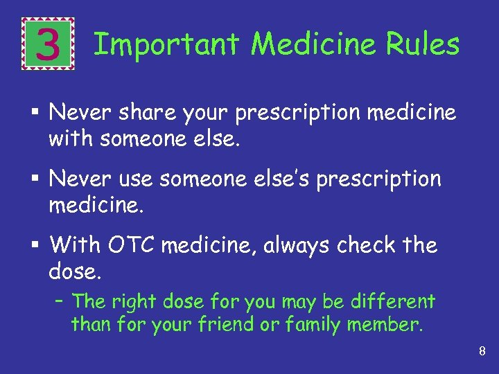 3 Important Medicine Rules § Never share your prescription medicine with someone else. §