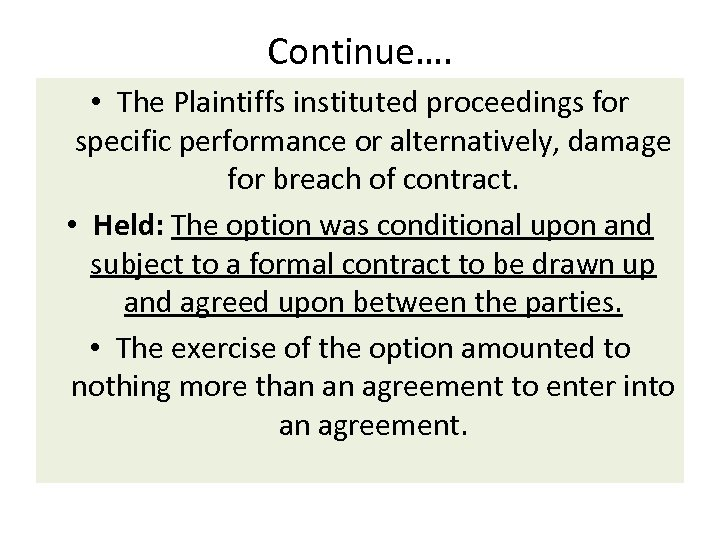 Continue…. • The Plaintiffs instituted proceedings for specific performance or alternatively, damage for breach