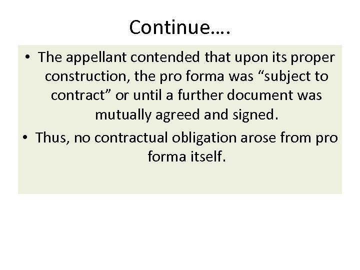 Continue…. • The appellant contended that upon its proper construction, the pro forma was