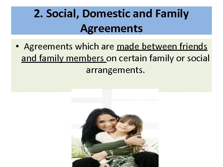 2. Social, Domestic and Family Agreements • Agreements which are made between friends and
