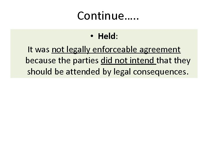 Continue…. . • Held: It was not legally enforceable agreement because the parties did