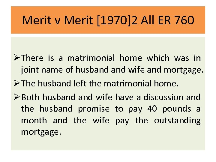 Merit v Merit [1970]2 All ER 760 Ø There is a matrimonial home which