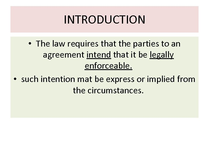 INTRODUCTION • The law requires that the parties to an agreement intend that it