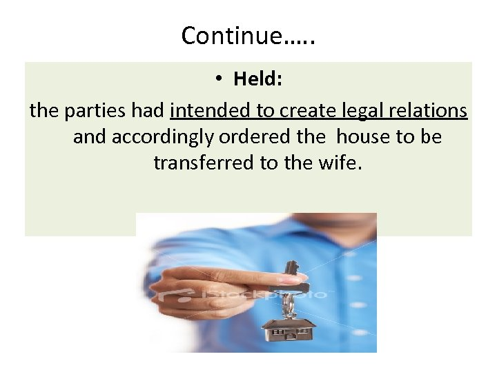 Continue…. . • Held: the parties had intended to create legal relations and accordingly