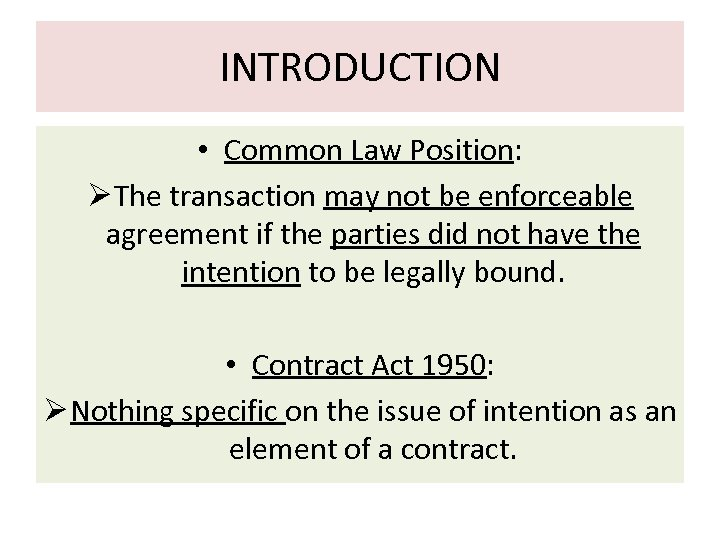 INTRODUCTION • Common Law Position: Ø The transaction may not be enforceable agreement if