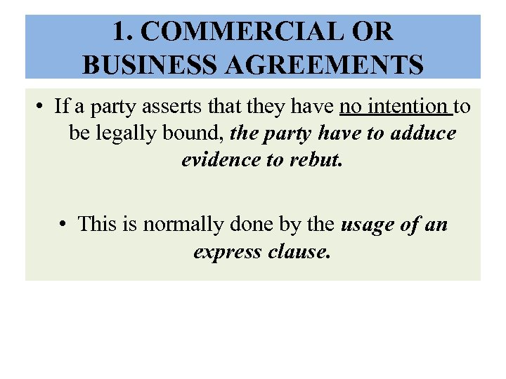 1. COMMERCIAL OR BUSINESS AGREEMENTS • If a party asserts that they have no