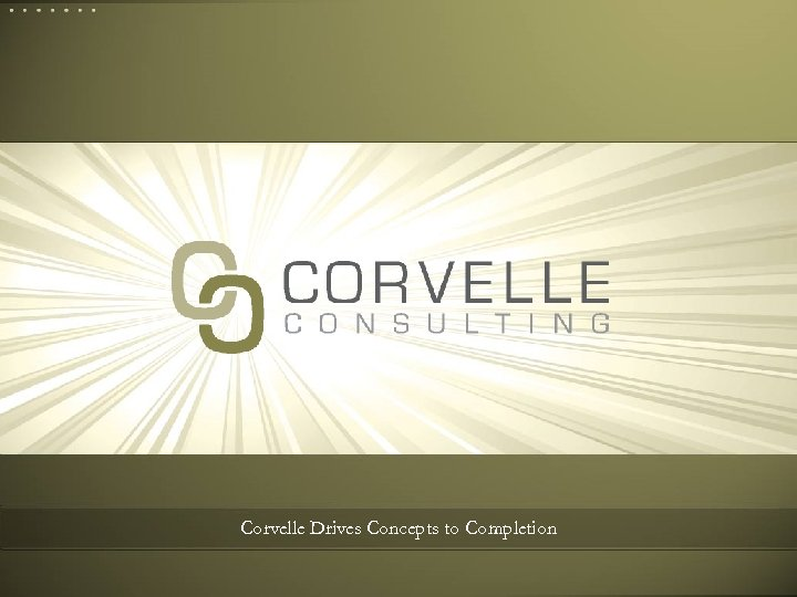 Corvelle Drives Concepts to Completion