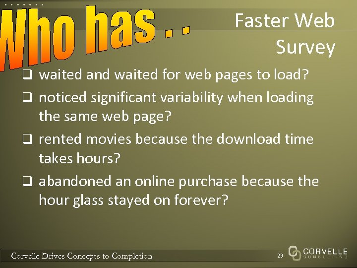 Faster Web Survey q waited and waited for web pages to load? q noticed