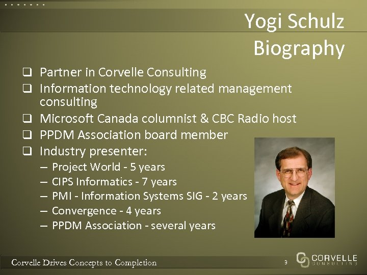 Yogi Schulz Biography q Partner in Corvelle Consulting q Information technology related management consulting