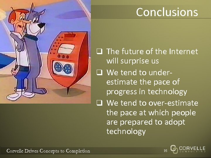 Conclusions q The future of the Internet will surprise us q We tend to